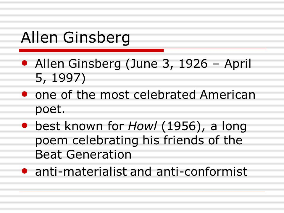 Allen Ginsberg Allen Ginsberg (June 3, 1926 – April 5, 1997) one of the most celebrated American poet.