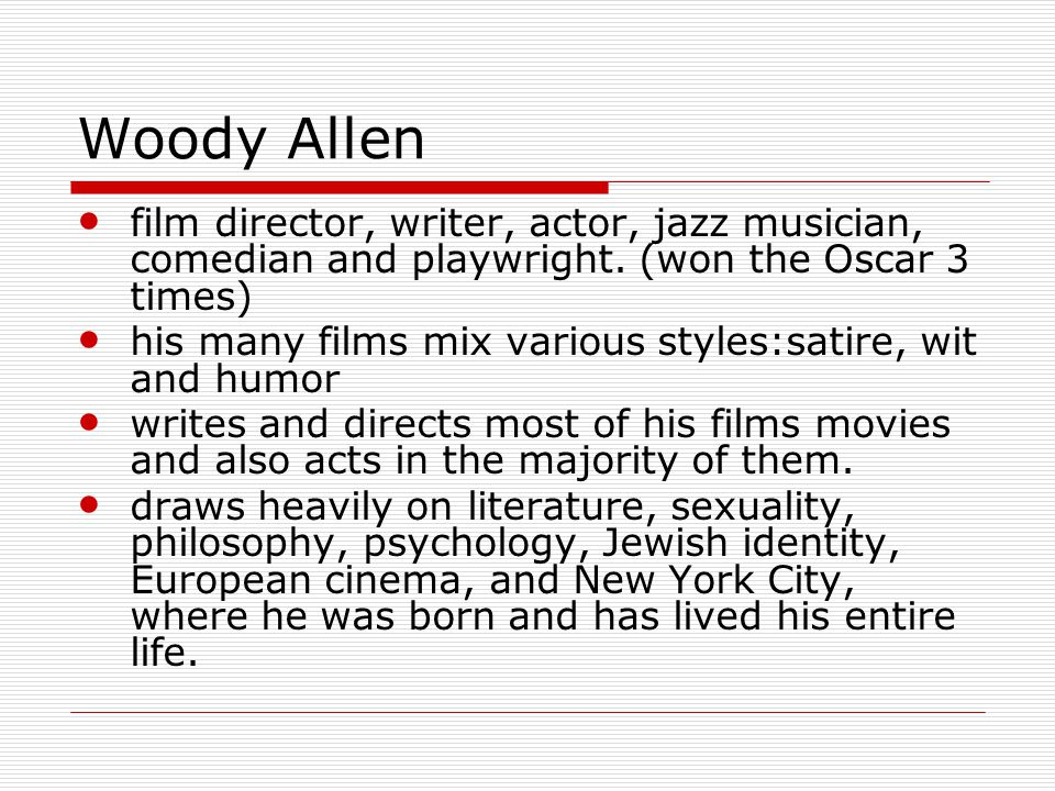 Woody Allen film director, writer, actor, jazz musician, comedian and playwright.