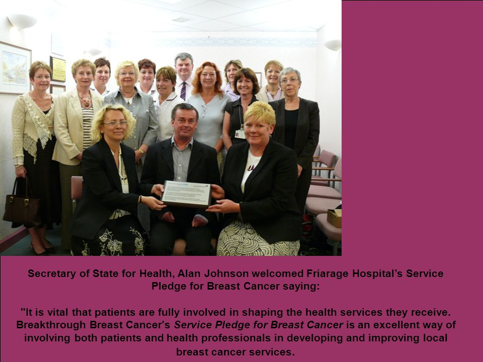 Service Pledge User involvement Successes Recognised model Next steps Secretary of State for Health, Alan Johnson welcomed Friarage Hospital's Service