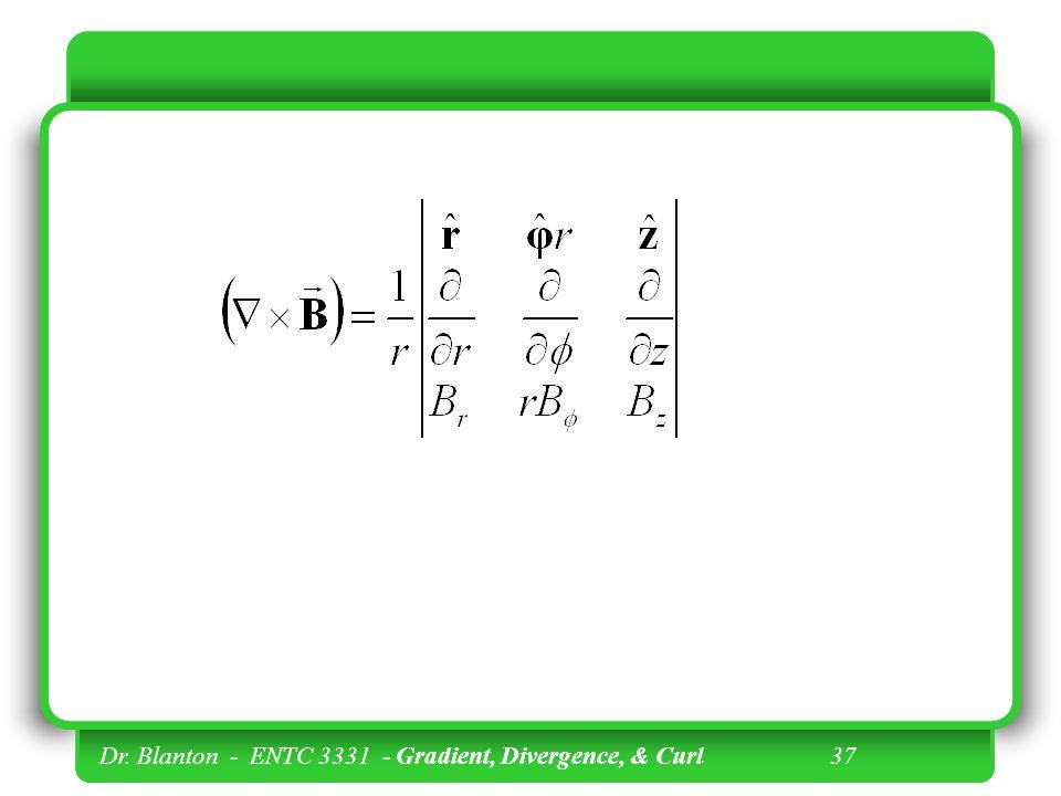 Dr. Blanton - ENTC 3331 - Gradient, Divergence, & Curl 36 y x z