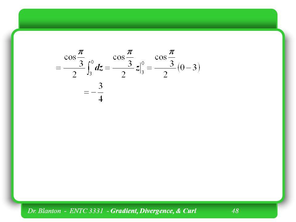Dr. Blanton - ENTC 3331 - Gradient, Divergence, & Curl 47