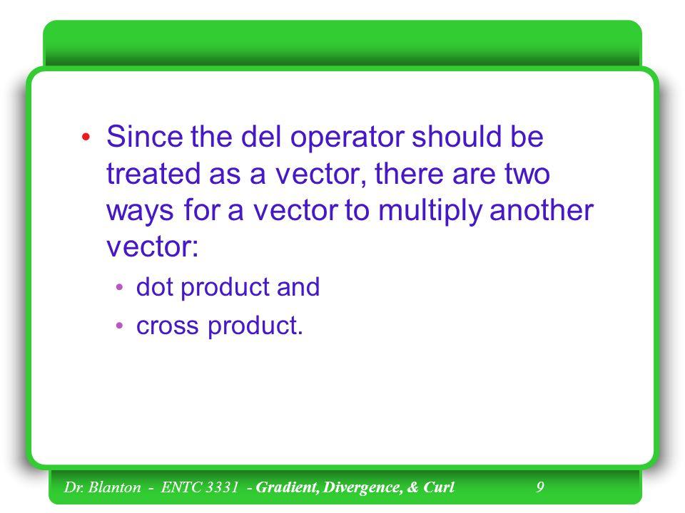 Dr. Blanton - ENTC 3331 - Gradient, Divergence, & Curl 8 Directional derivatives: aT dl dT l ˆ 