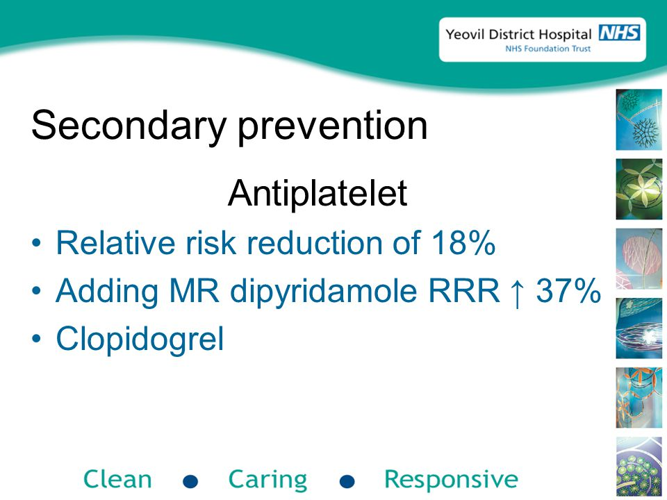 Secondary prevention Antiplatelet Relative risk reduction of 18% Adding MR dipyridamole RRR ↑ 37% Clopidogrel