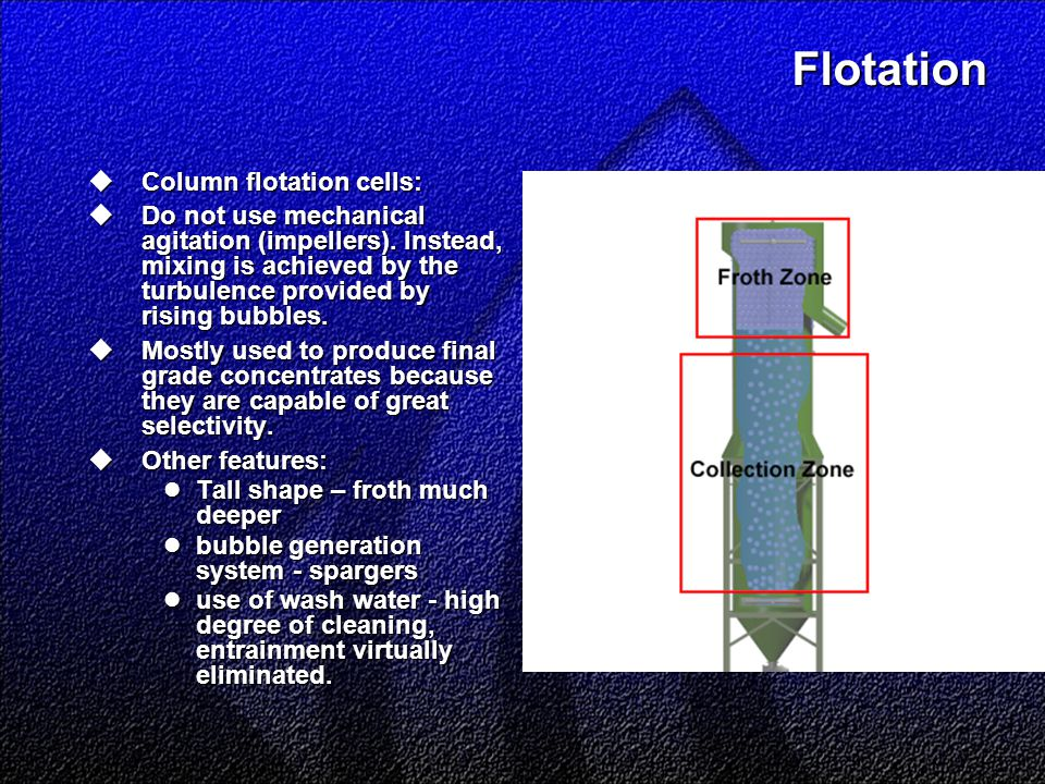 Flotation  Column flotation cells:  Do not use mechanical agitation (impellers).