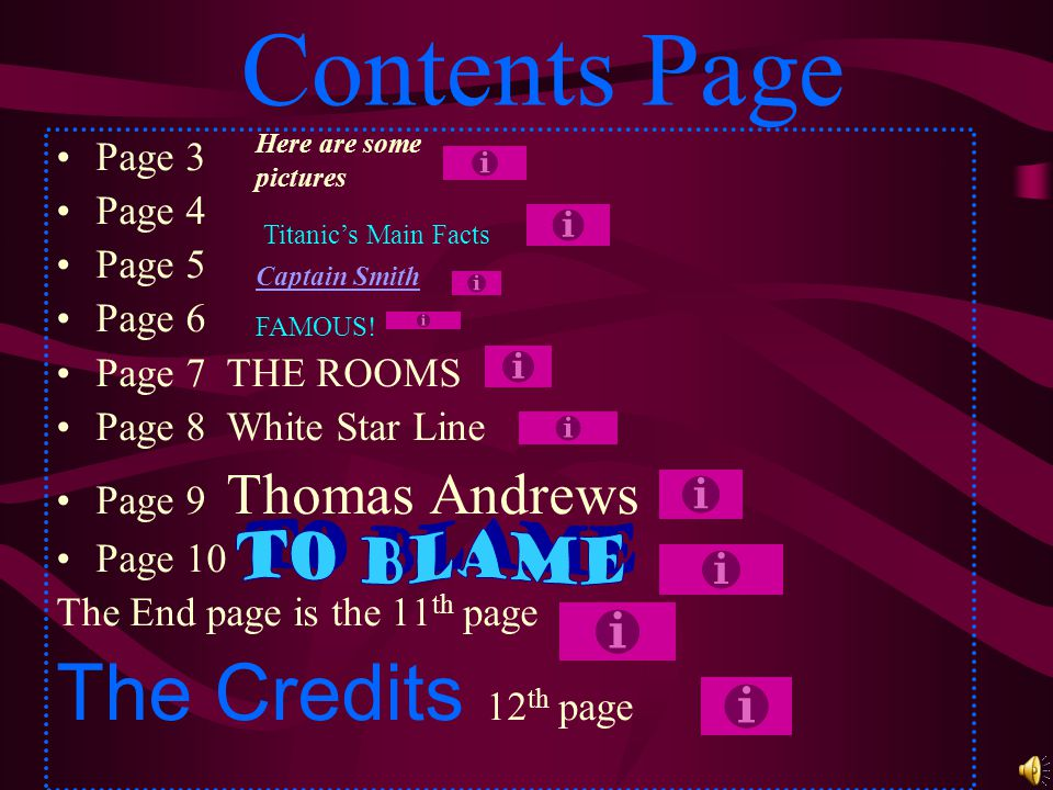 Contents Page Page 3 Page 4 Page 5 Page 6 Page 7 THE ROOMS Page 8 White Star Line Page 9 Thomas Andrews Page 10 The End page is the 11 th page The Cre
