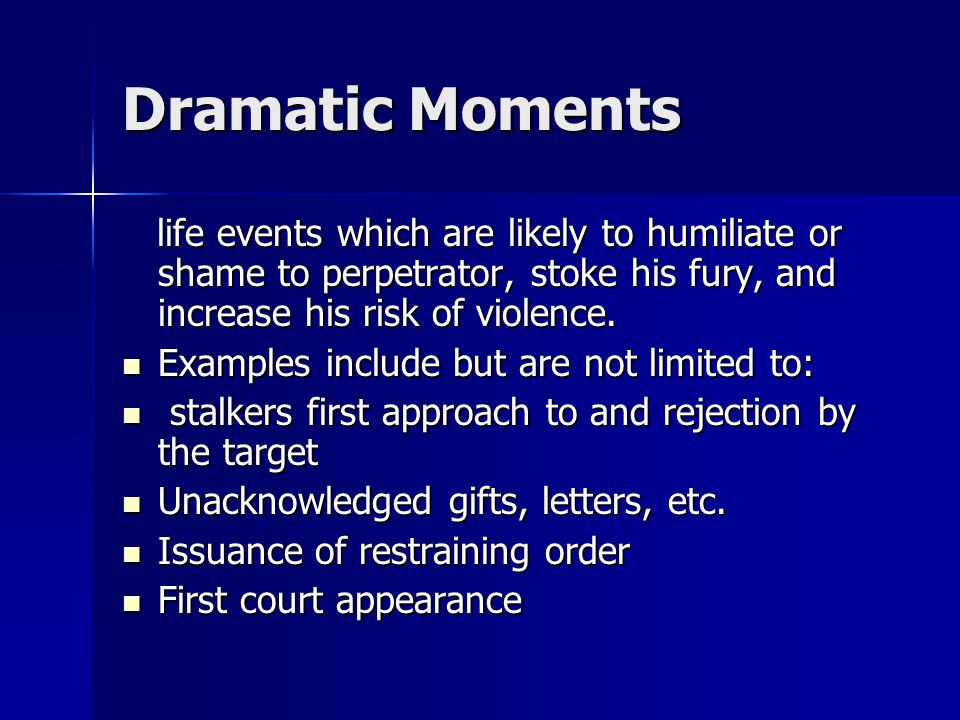 Dramatic Moments life events which are likely to humiliate or shame to perpetrator, stoke his fury, and increase his risk of violence.