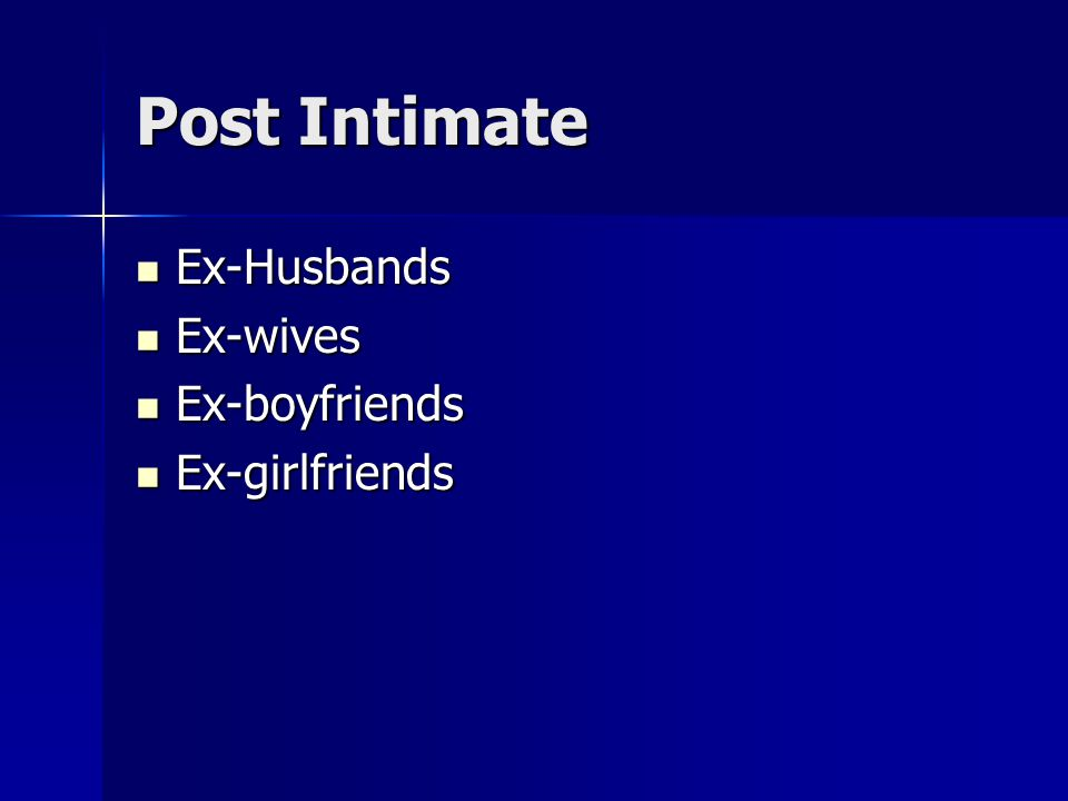 Post Intimate Ex-Husbands Ex-Husbands Ex-wives Ex-wives Ex-boyfriends Ex-boyfriends Ex-girlfriends Ex-girlfriends