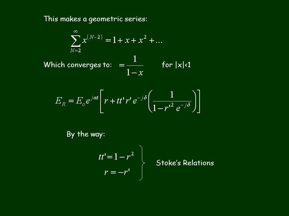 Which converges to:for |x|<1 This makes a geometric series: By the way: Stoke's Relations