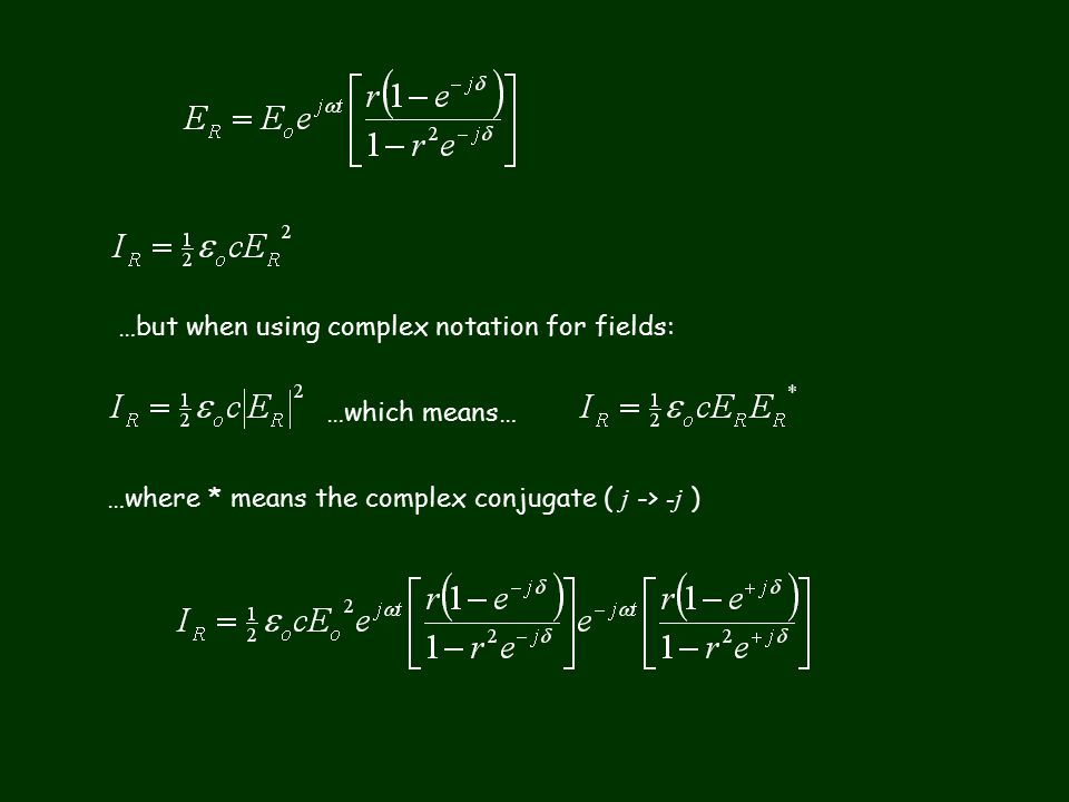 …but when using complex notation for fields: …which means… …where * means the complex conjugate ( j -> - j )