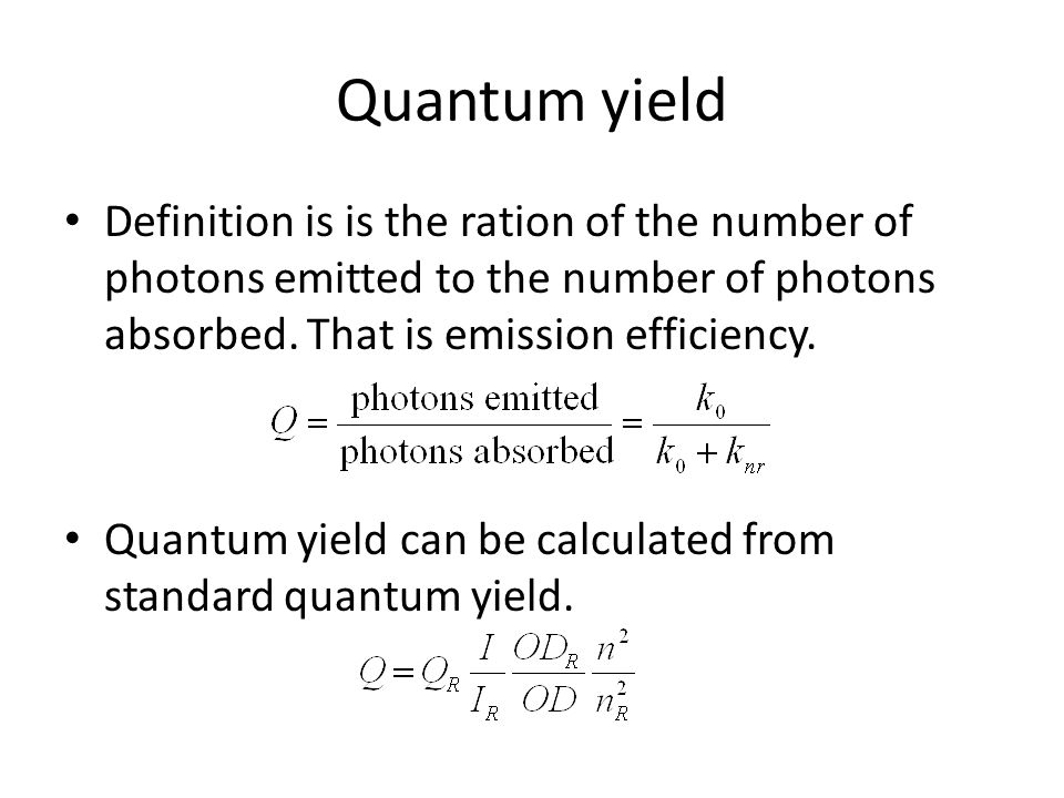 Quantum yield Definition is is the ration of the number of photons emitted to the number of photons absorbed. That is emission efficiency. Quantum yie