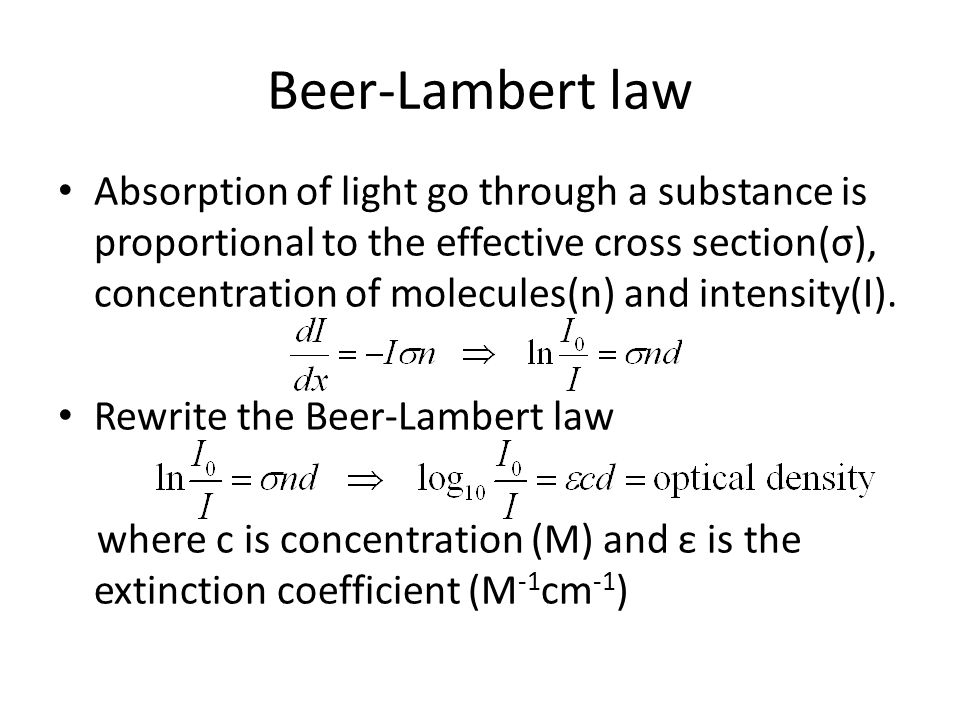 Beer-Lambert law Absorption of light go through a substance is proportional to the effective cross section(σ), concentration of molecules(n) and inten