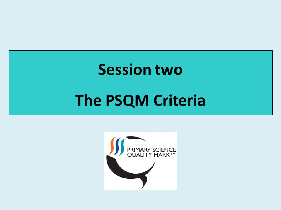 Session two The PSQM Criteria