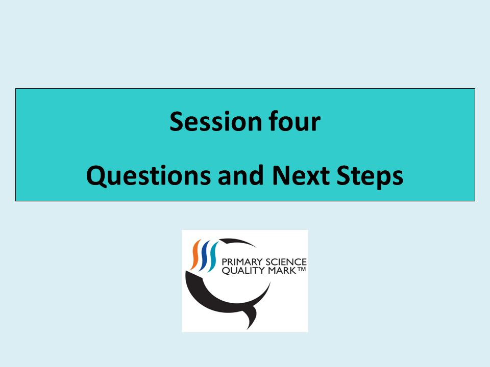 Session four Questions and Next Steps