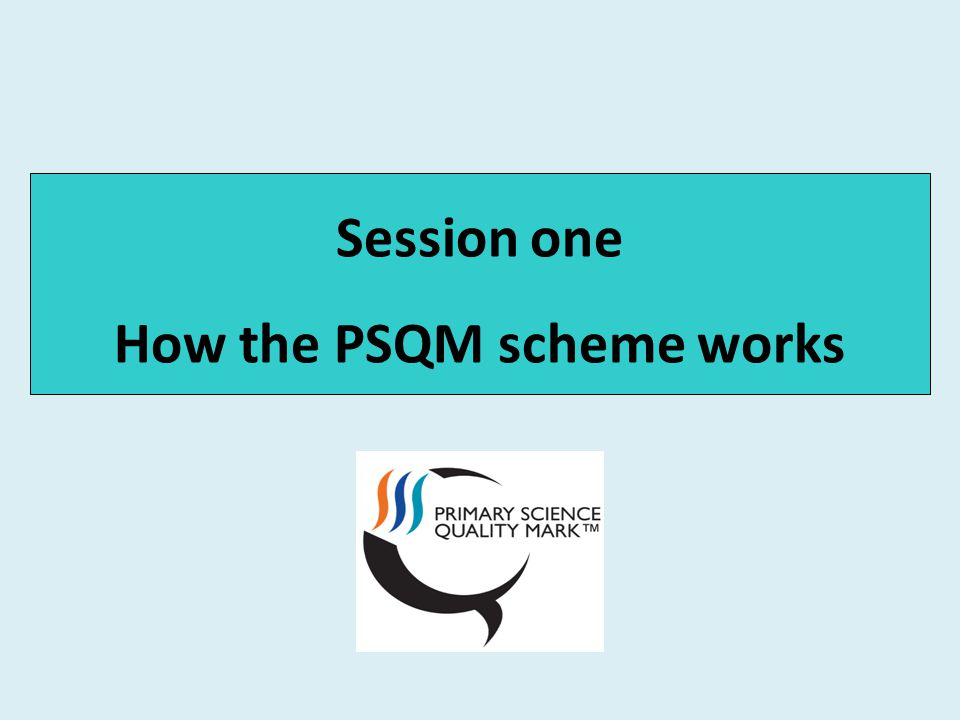 Session one How the PSQM scheme works