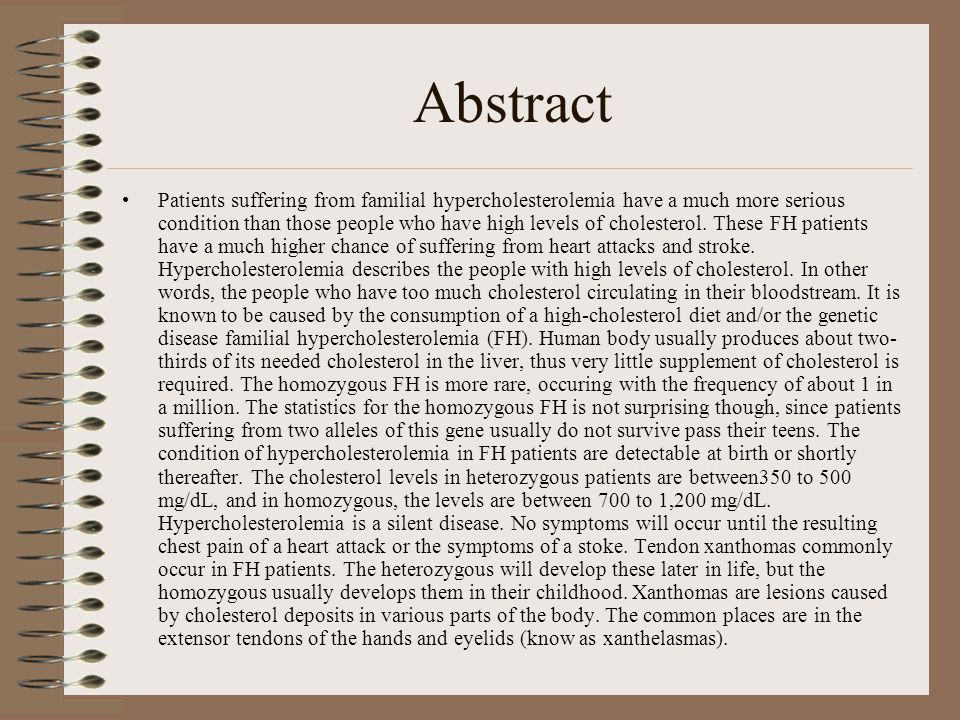Abstract Patients suffering from familial hypercholesterolemia have a much more serious condition than those people who have high levels of cholestero