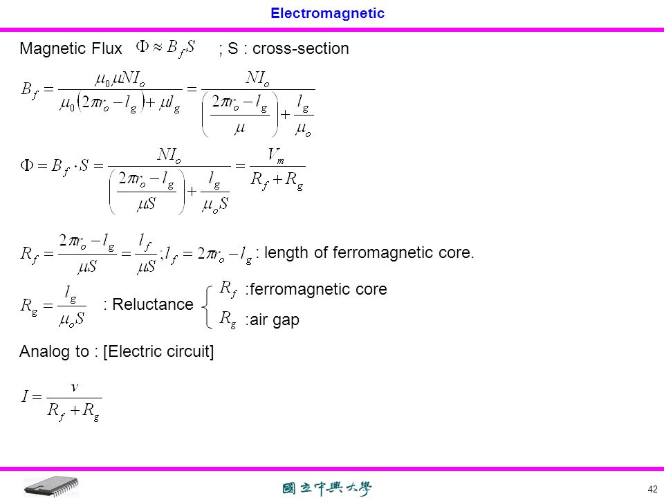 Electromagnetic 42 Magnetic Flux; S : cross-section : length of ferromagnetic core. : Reluctance :ferromagnetic core :air gap Analog to : [Electric ci