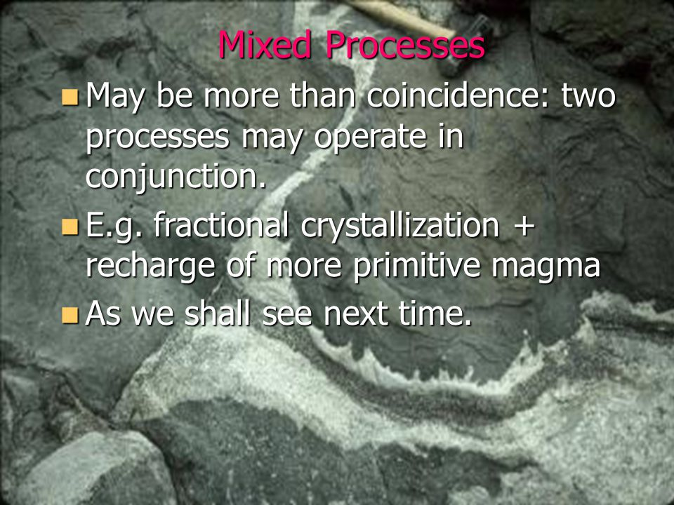 Mixed Processes May be more than coincidence: two processes may operate in conjunction.