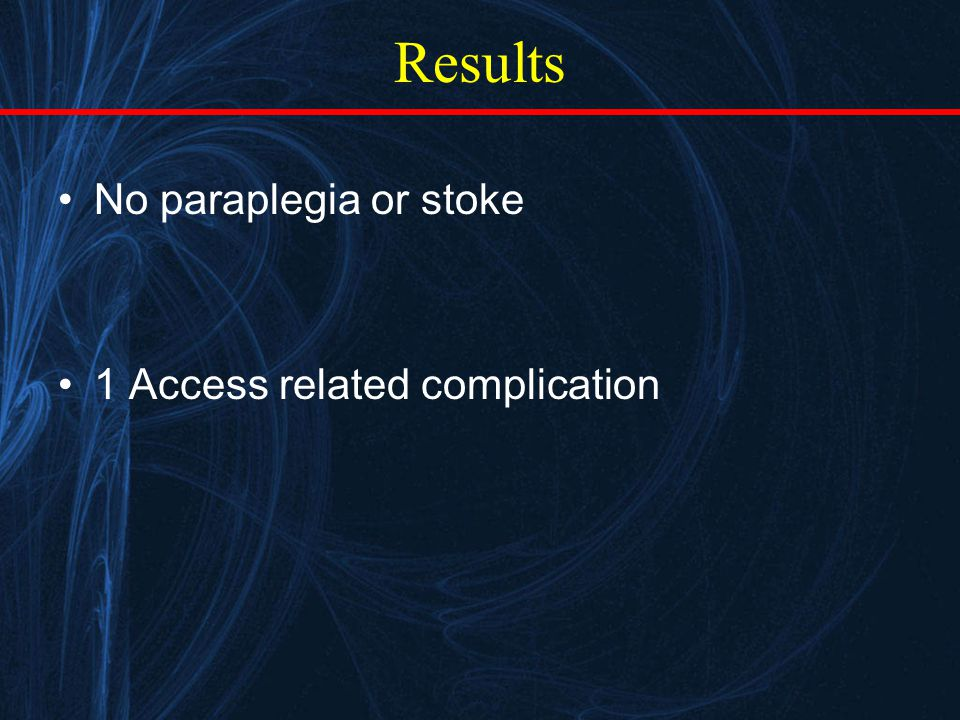 Results No paraplegia or stoke 1 Access related complication