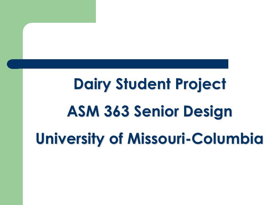 Dairy Student Project ASM 363 Senior Design University of Missouri-Columbia