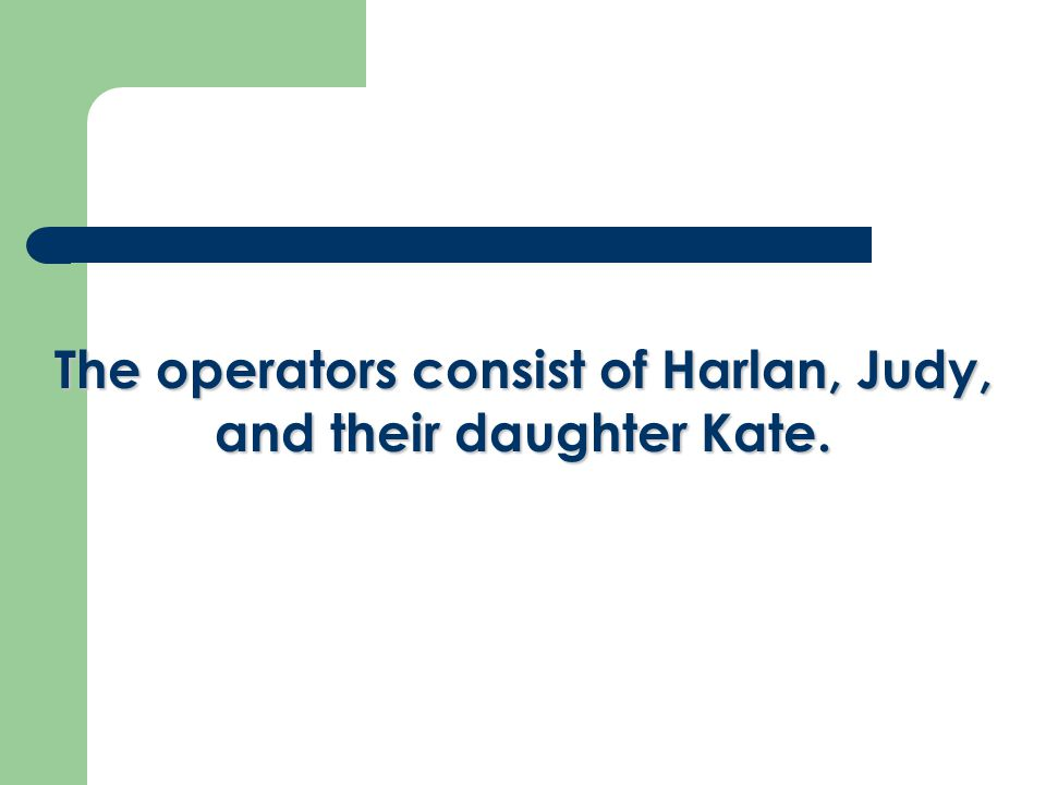 The operators consist of Harlan, Judy, and their daughter Kate.