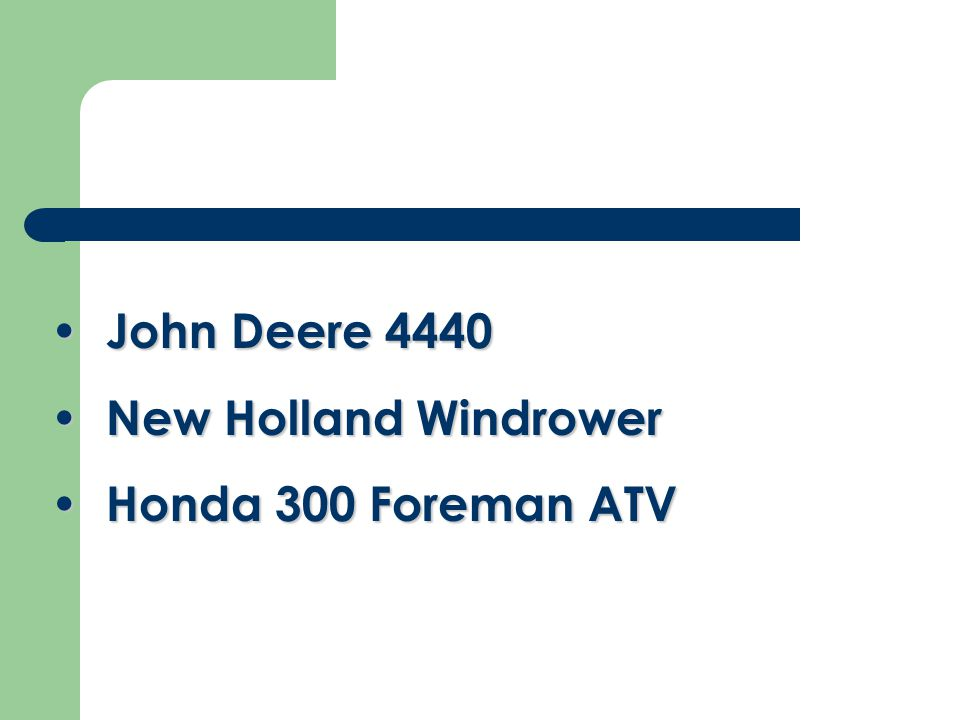 John Deere 4440 John Deere 4440 New Holland Windrower New Holland Windrower Honda 300 Foreman ATV Honda 300 Foreman ATV