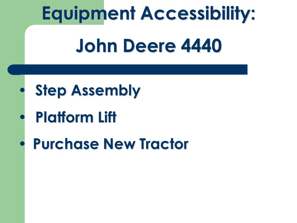 Step Assembly Step Assembly Platform Lift Platform Lift Purchase New Tractor Purchase New Tractor Equipment Accessibility: John Deere 4440