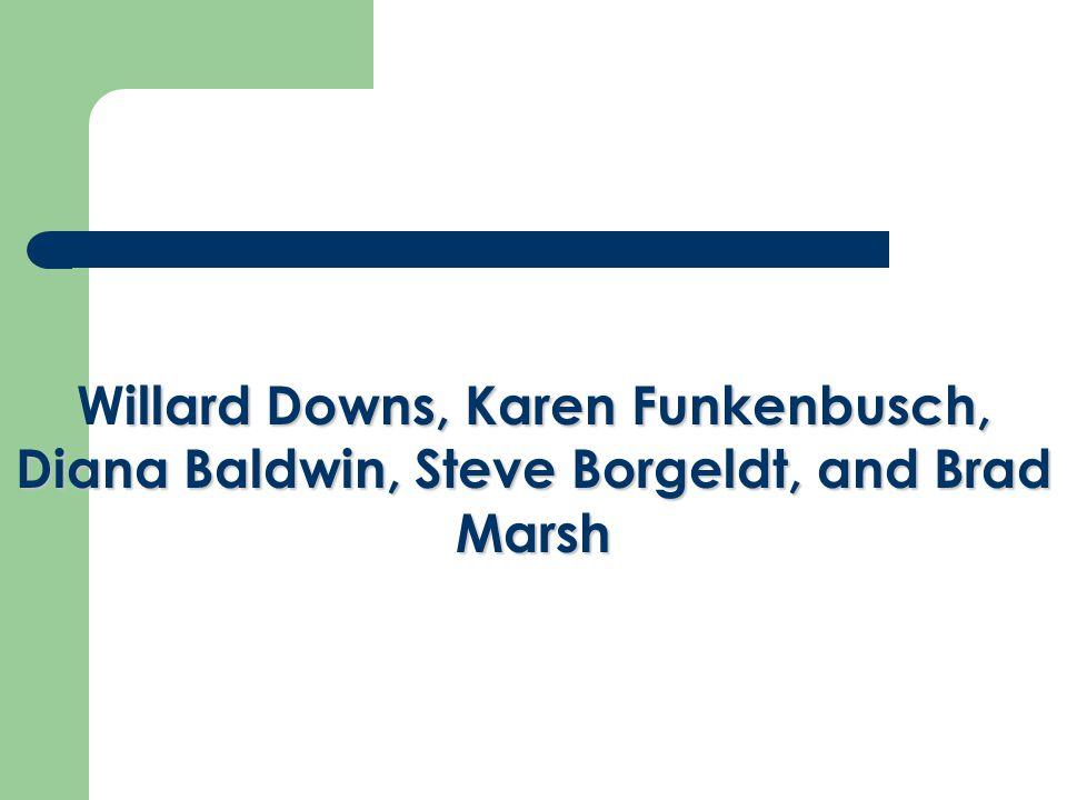 illard Downs, Karen Funkenbusch, Diana Baldwin, Steve Borgeldt, and Brad Marsh Willard Downs, Karen Funkenbusch, Diana Baldwin, Steve Borgeldt, and Brad Marsh