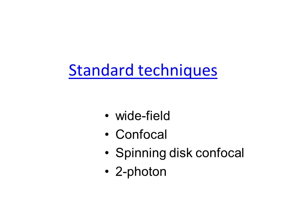 Standard techniques wide-field Confocal Spinning disk confocal 2-photon
