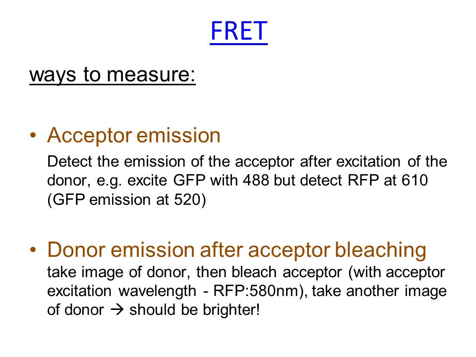 ways to measure: Acceptor emission Detect the emission of the acceptor after excitation of the donor, e.g.