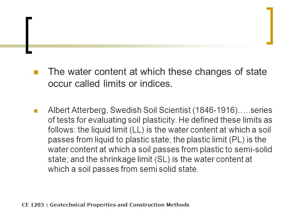 CE 1203 : Geotechnical Properties and Construction Methods The water content at which these changes of state occur called limits or indices. Albert At
