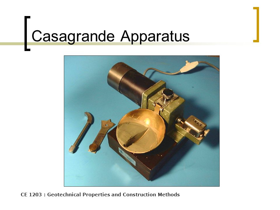 CE 1203 : Geotechnical Properties and Construction Methods Casagrande Apparatus