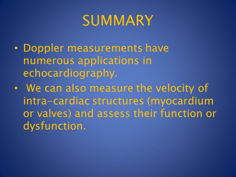 SUMMARY Doppler measurements have numerous applications in echocardiography.