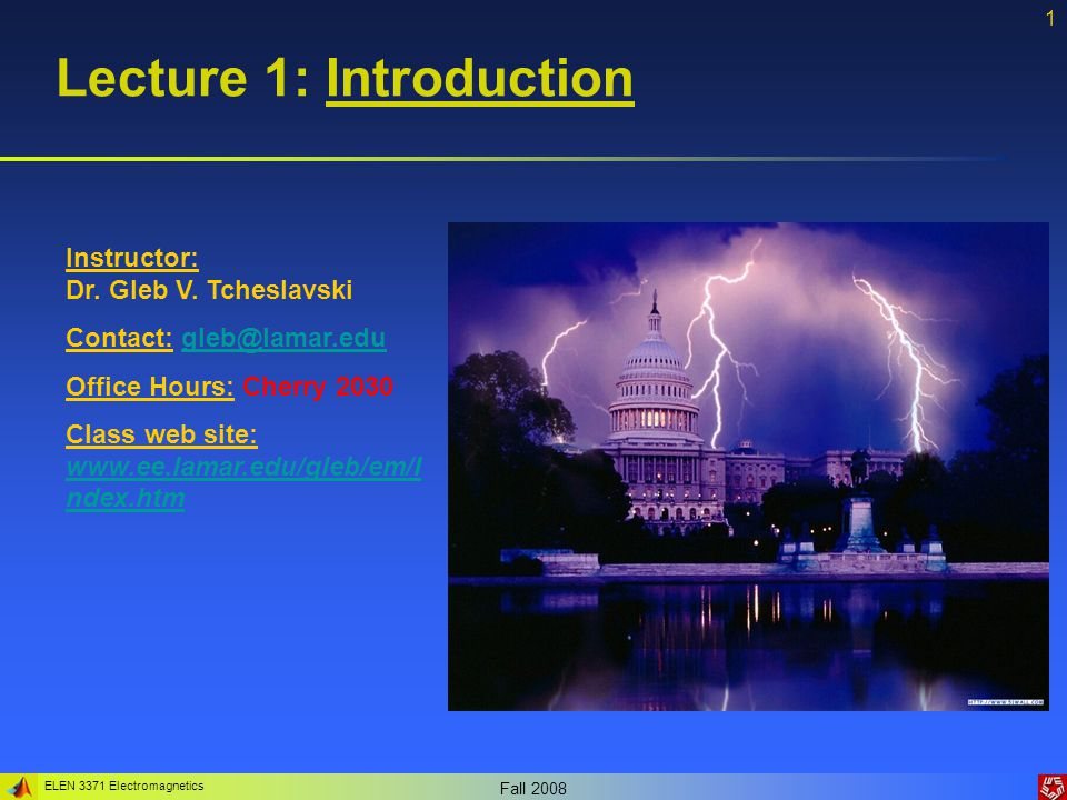 ELEN 3371 Electromagnetics Fall 2008 1 Lecture 1: Introduction Instructor: Dr.