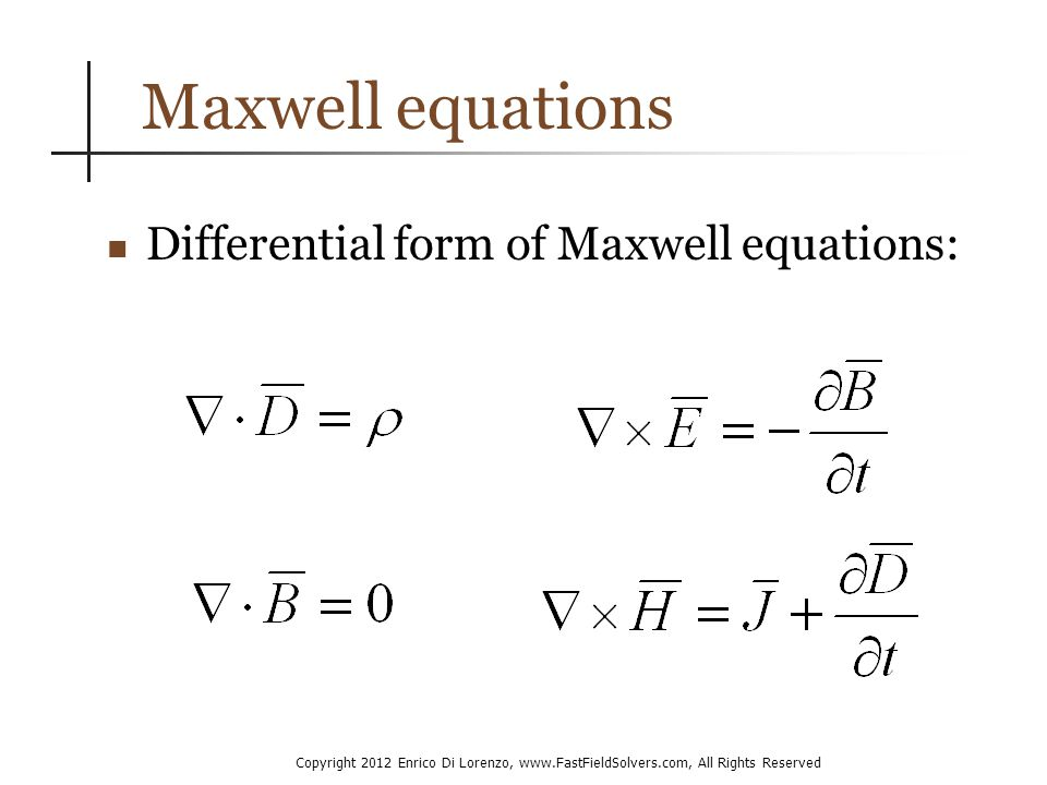 Copyright 2012 Enrico Di Lorenzo, www.FastFieldSolvers.com, All Rights Reserved Maxwell equations Differential form of Maxwell equations: