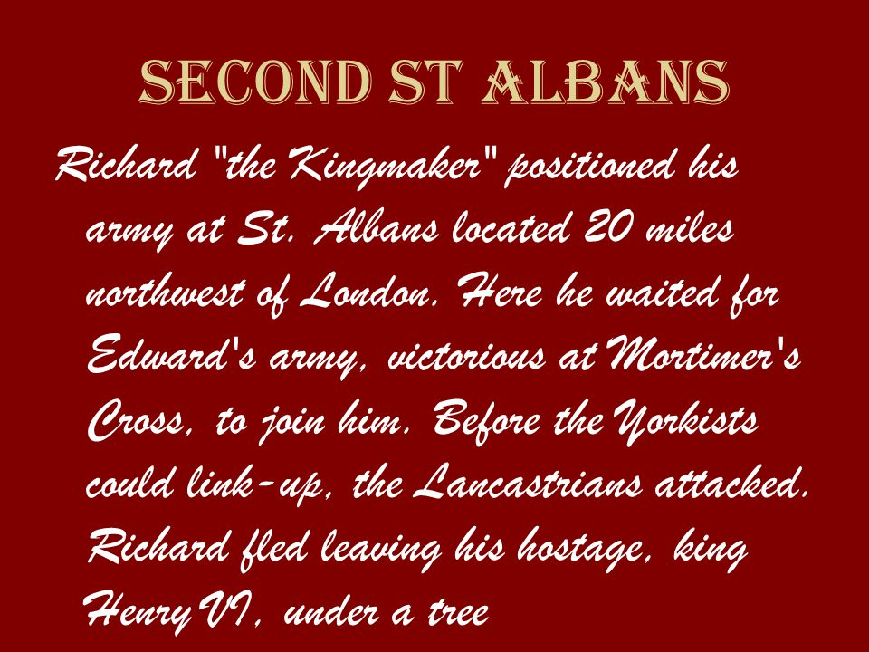 Second St Albans Richard the Kingmaker positioned his army at St.