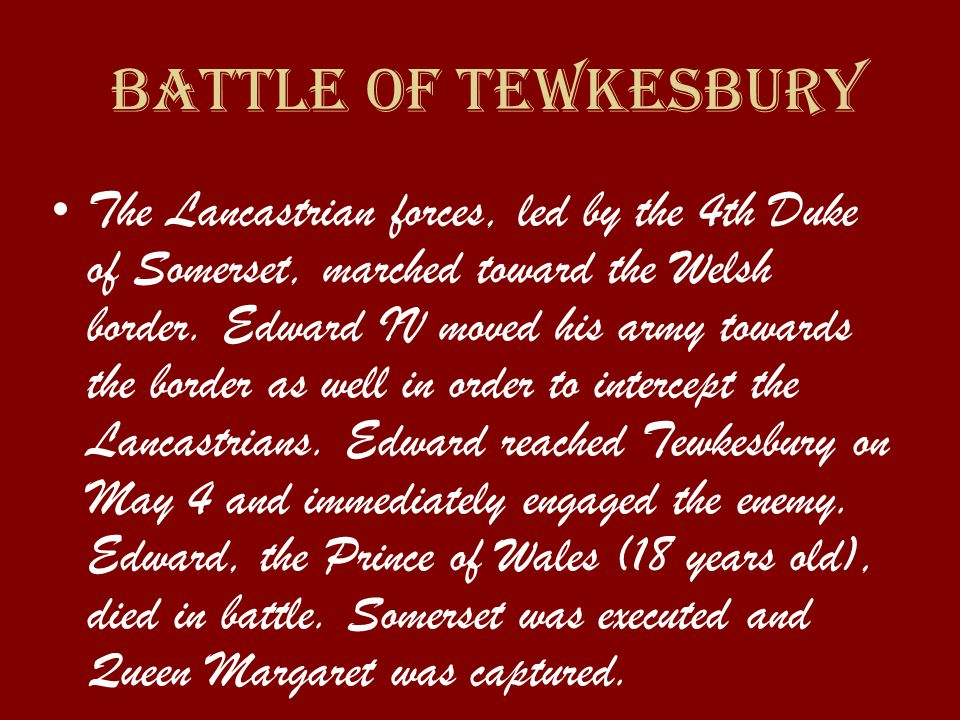 bAttle of Tewkesbury The Lancastrian forces, led by the 4th Duke of Somerset, marched toward the Welsh border.