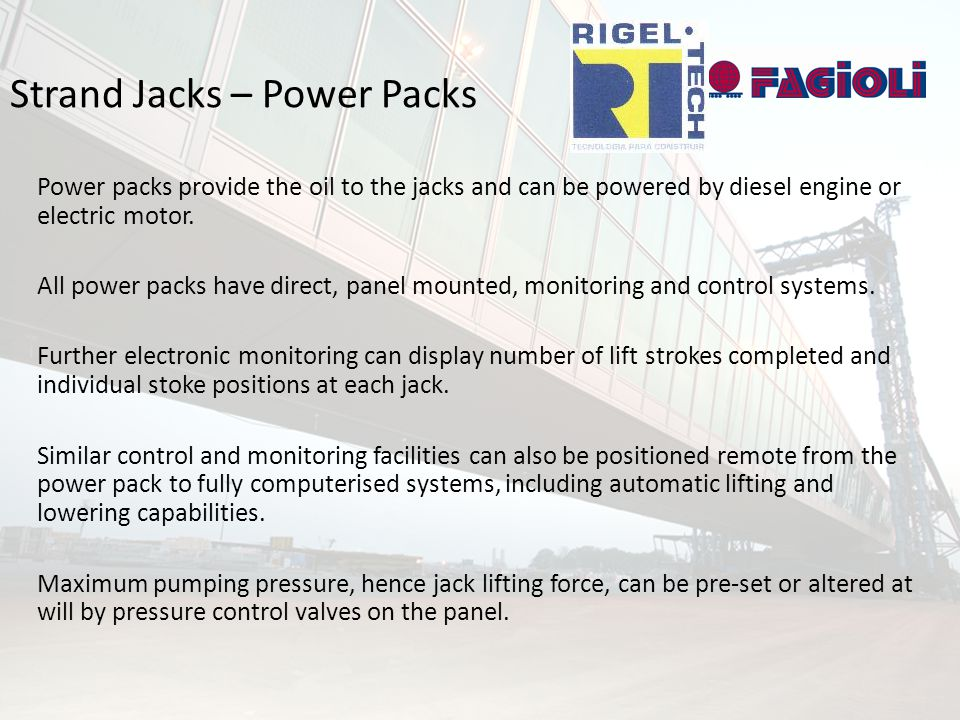 Strand Jacks – Power Packs Power packs provide the oil to the jacks and can be powered by diesel engine or electric motor.