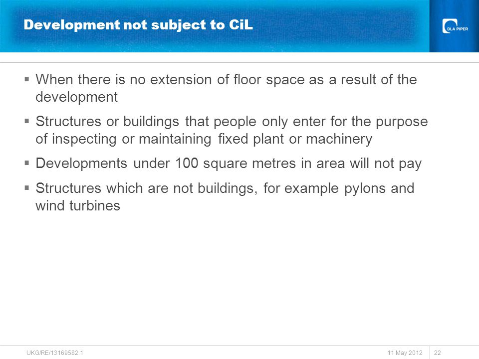 Development not subject to CiL  When there is no extension of floor space as a result of the development  Structures or buildings that people only e