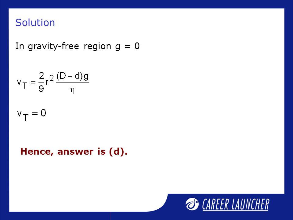 Solution In gravity-free region g = 0 Hence, answer is (d).