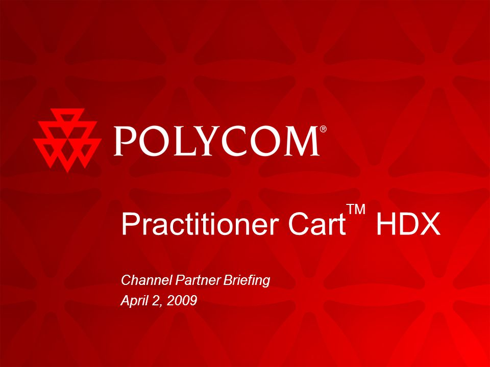 124/29/2015 | Polycom Confidential Practitioner Cart HDX Two Polycom branded versions will be available for North America, European Union and APAC:  720p 30/60fps & 1080p Sold only as complete turn-key solutions that include:  Codec  Camera  26 LCD display  Battery power system  Wireless Ethernet antenna Listed in the Polycom Price List, Vertical Solutions section as standard model order #s Supported by Polycom Global Services