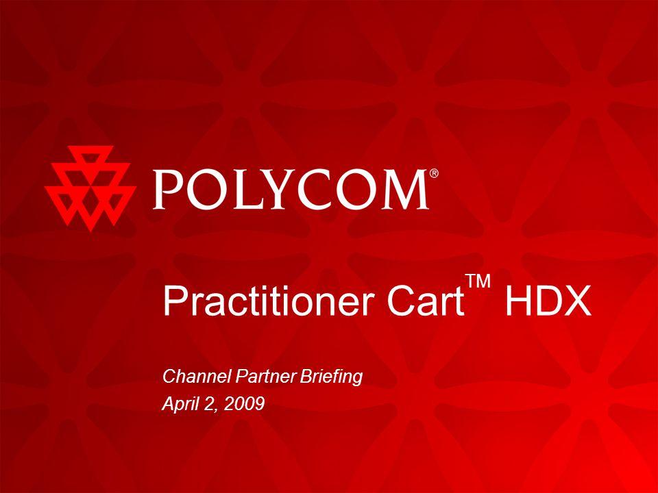 Practitioner Cart TM HDX Channel Partner Briefing April 2, 2009