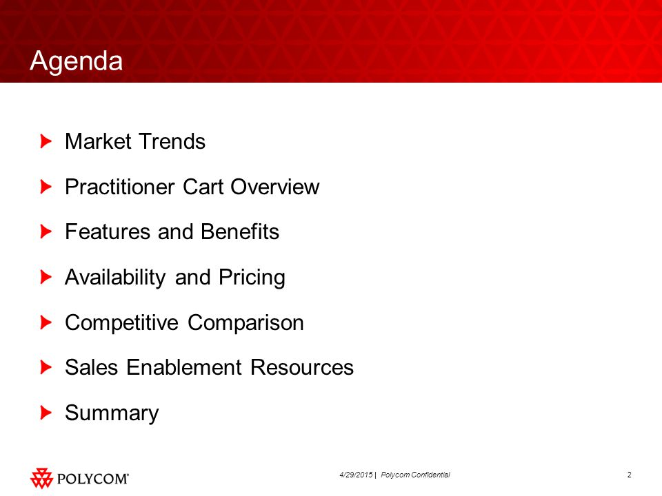 24/29/2015 | Polycom Confidential Agenda Market Trends Practitioner Cart Overview Features and Benefits Availability and Pricing Competitive Compariso