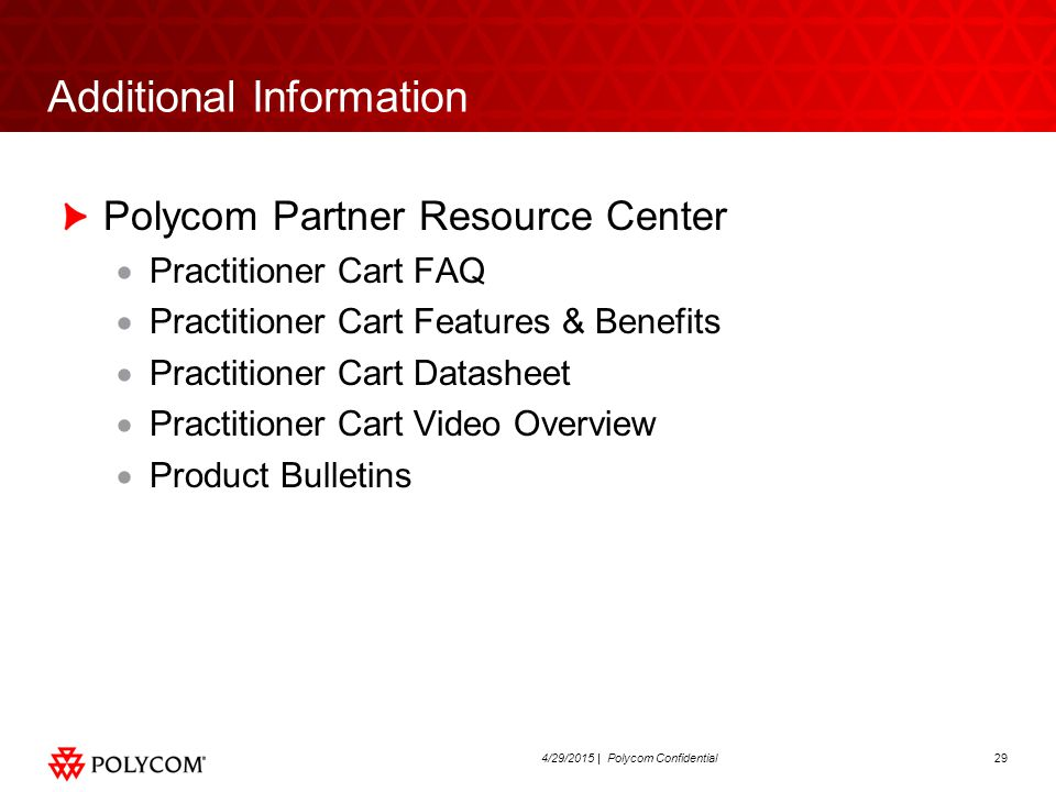 294/29/2015 | Polycom Confidential Additional Information Polycom Partner Resource Center  Practitioner Cart FAQ  Practitioner Cart Features & Benef