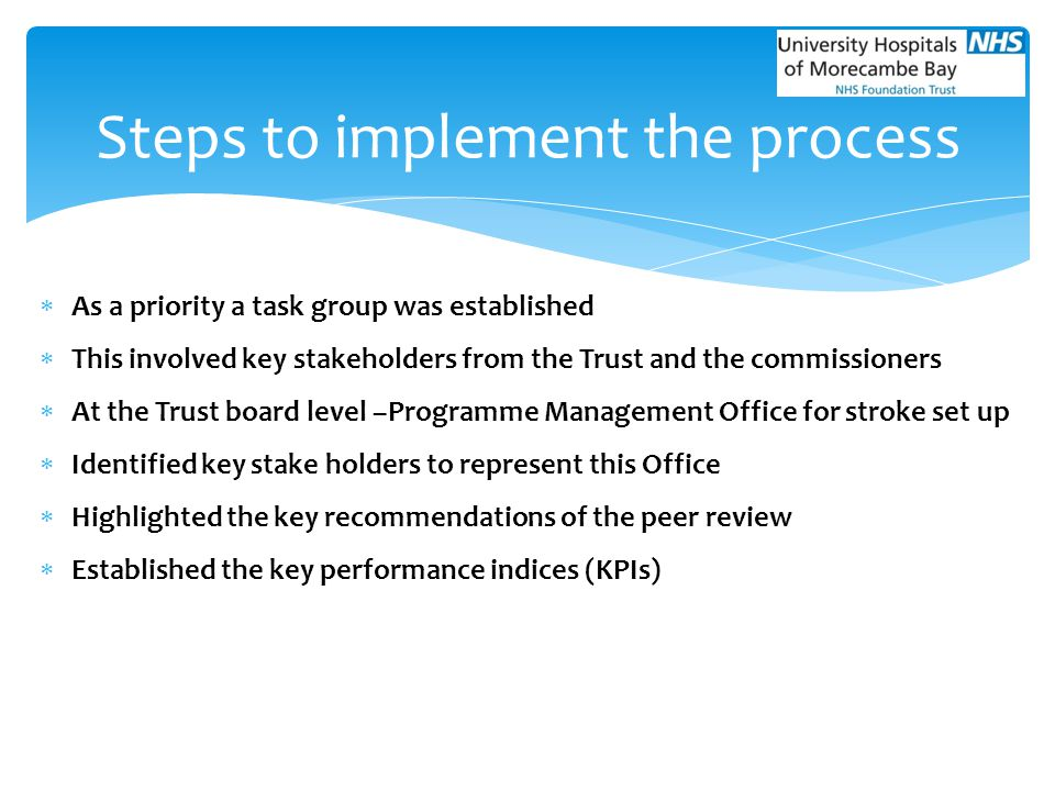  As a priority a task group was established  This involved key stakeholders from the Trust and the commissioners  At the Trust board level –Program