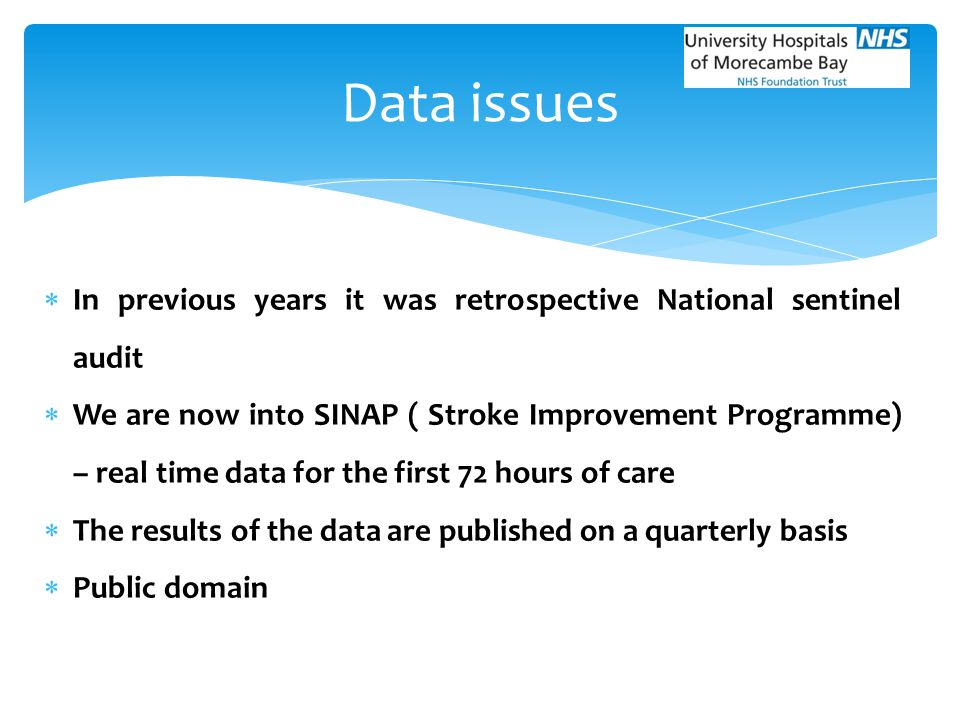  In previous years it was retrospective National sentinel audit  We are now into SINAP ( Stroke Improvement Programme) – real time data for the firs