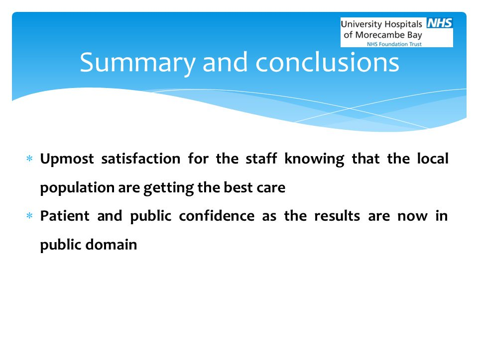  Upmost satisfaction for the staff knowing that the local population are getting the best care  Patient and public confidence as the results are now