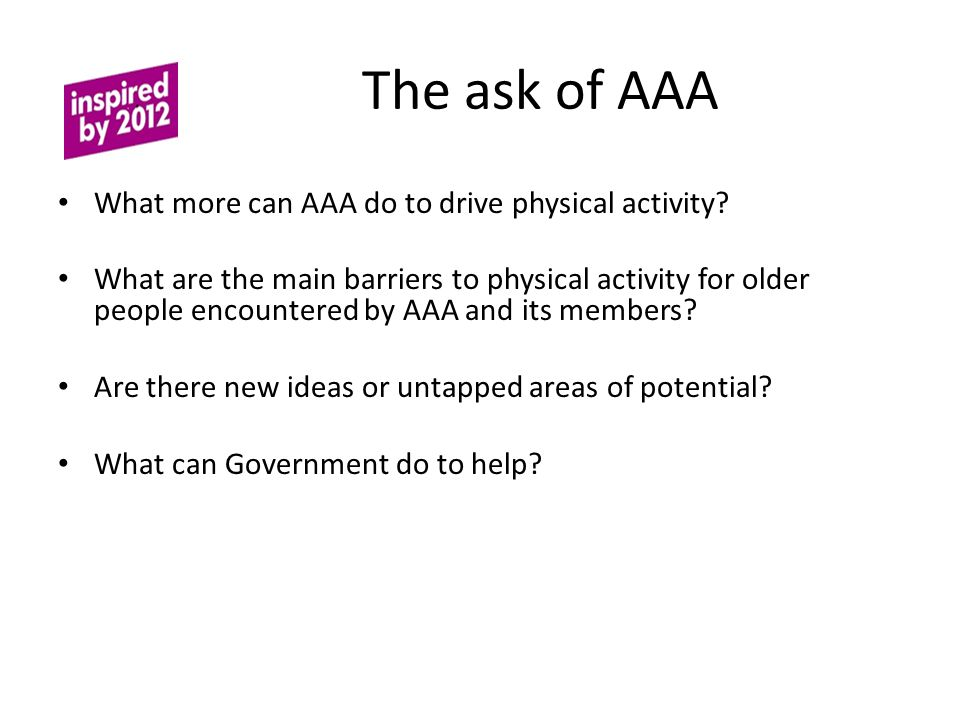 The ask of AAA What more can AAA do to drive physical activity.