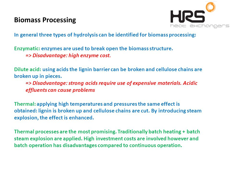 SECOND GENERATION BIOFUELS Biomass Processing In general three types of hydrolysis can be identified for biomass processing: Enzymatic: enzymes are used to break open the biomass structure.