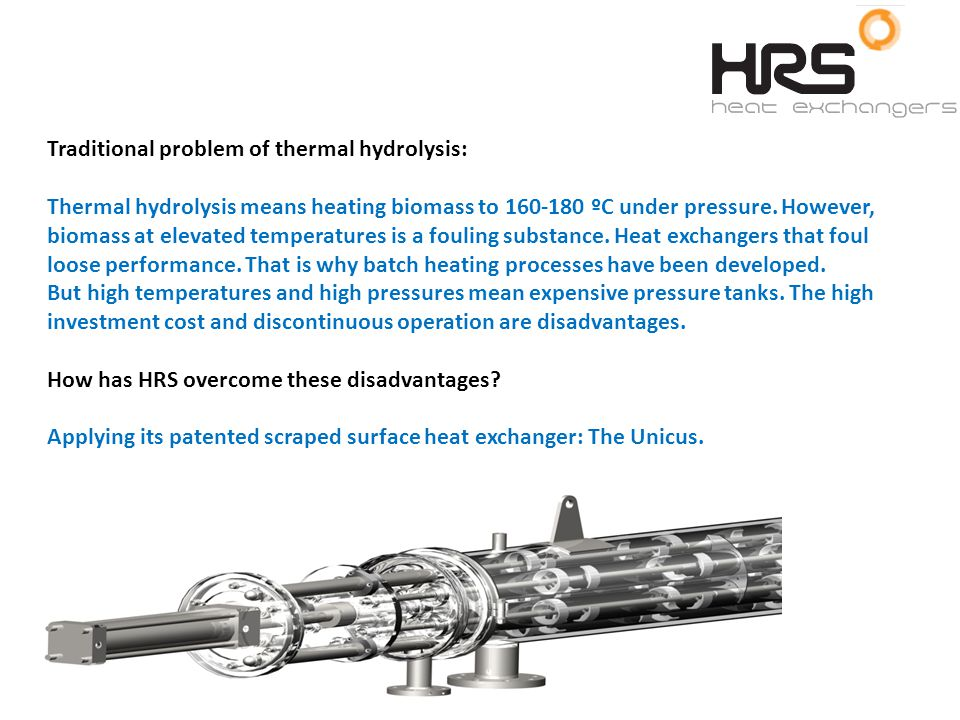 Traditional problem of thermal hydrolysis: Thermal hydrolysis means heating biomass to 160-180 ºC under pressure.