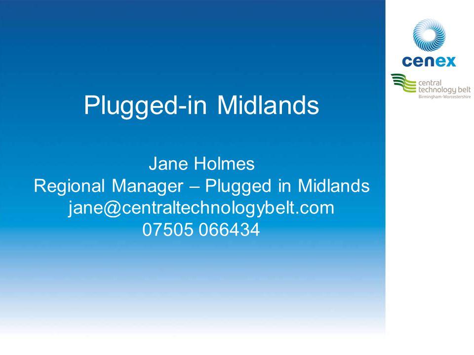 Plugged-in Midlands Jane Holmes Regional Manager – Plugged in Midlands jane@centraltechnologybelt.com 07505 066434